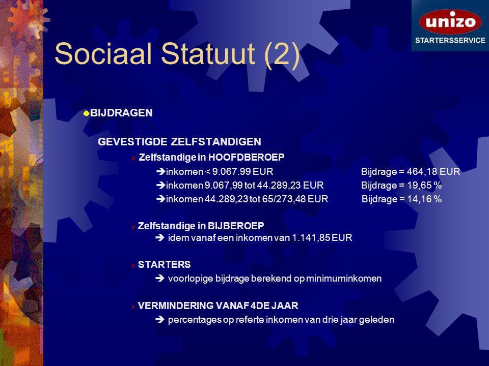 Sociaal Statuut (2)  BIJDRAGEN GEVESTIGDE ZELFSTANDIGEN Zelfstandige in HOOFDBEROEP  inkomen < 9.067.99 EUR Bijdrage = 464,18 EUR  inkomen 9.067,99