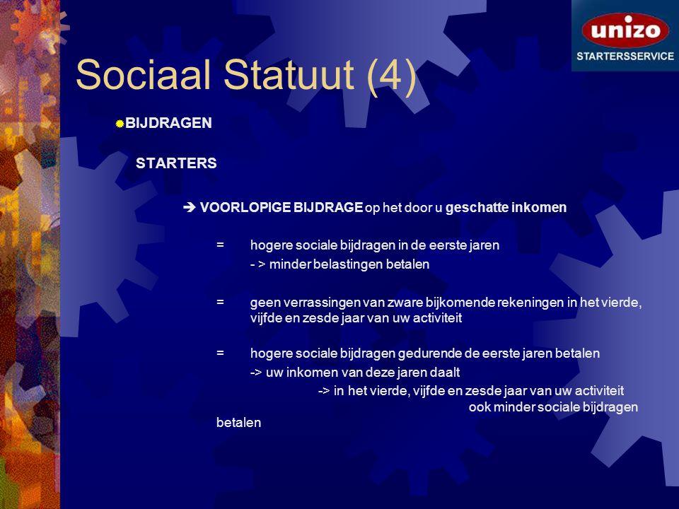 Sociaal Statuut (4)  BIJDRAGEN STARTERS  VOORLOPIGE BIJDRAGE op het door u geschatte inkomen = hogere sociale bijdragen in de eerste jaren - > minde