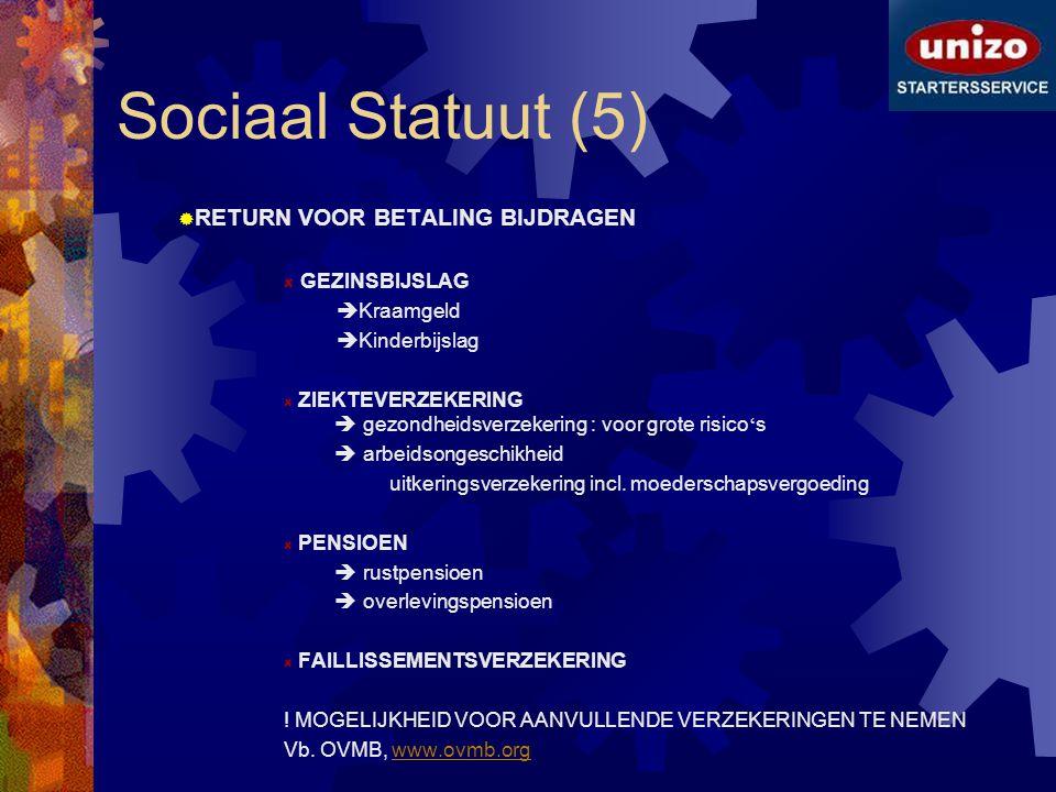 Sociaal Statuut (5)  RETURN VOOR BETALING BIJDRAGEN GEZINSBIJSLAG  Kraamgeld  Kinderbijslag ZIEKTEVERZEKERING  gezondheidsverzekering : voor grote