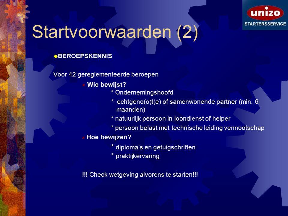 Startvoorwaarden (2)  BEROEPSKENNIS Voor 42 gereglementeerde beroepen Wie bewijst? * Ondernemingshoofd * echtgeno(o)t(e) of samenwonende partner (min