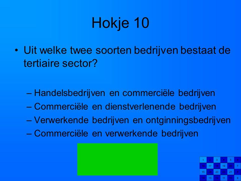 Hokje 10 Uit welke twee soorten bedrijven bestaat de tertiaire sector? –Handelsbedrijven en commerciële bedrijven –Commerciële en dienstverlenende bed
