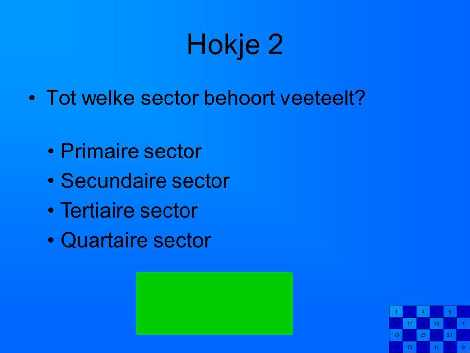 Hokje 2 Tot welke sector behoort veeteelt? Primaire sector Secundaire sector Tertiaire sector Quartaire sector