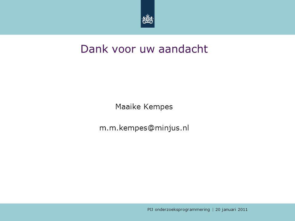 PIJ onderzoeksprogrammering | 20 januari 2011 Dank voor uw aandacht Maaike Kempes m.m.kempes@minjus.nl
