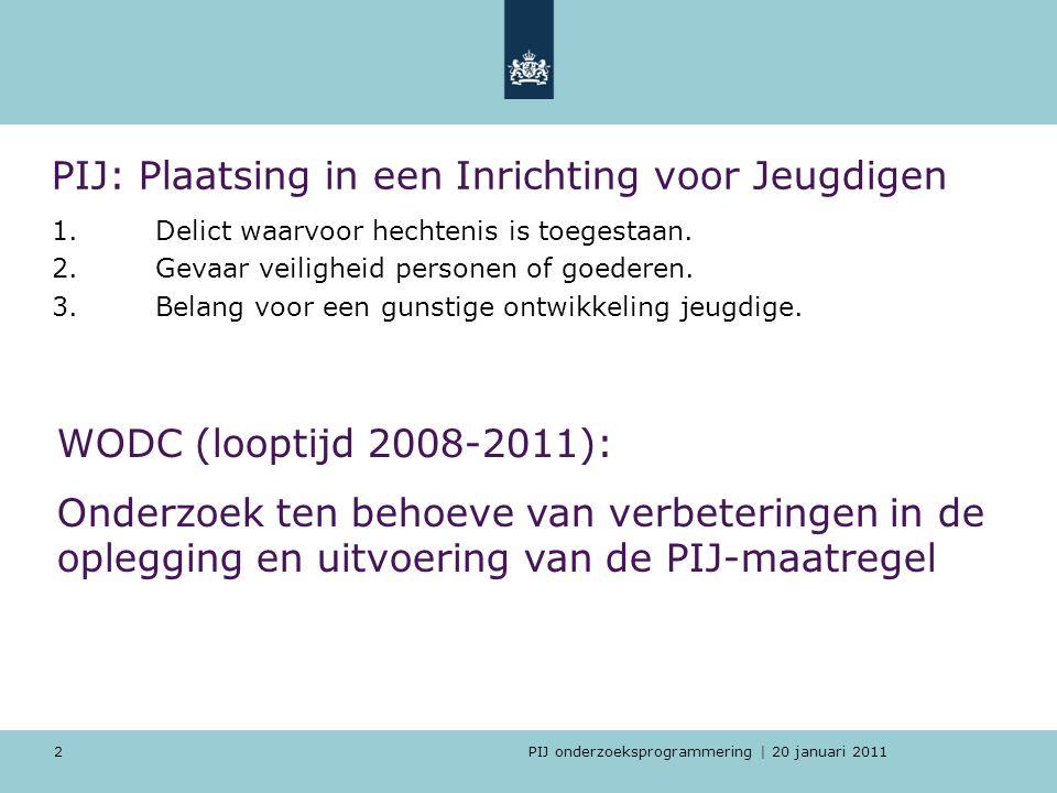PIJ onderzoeksprogrammering | 20 januari 2011 2 PIJ: Plaatsing in een Inrichting voor Jeugdigen 1.Delict waarvoor hechtenis is toegestaan. 2.Gevaar ve