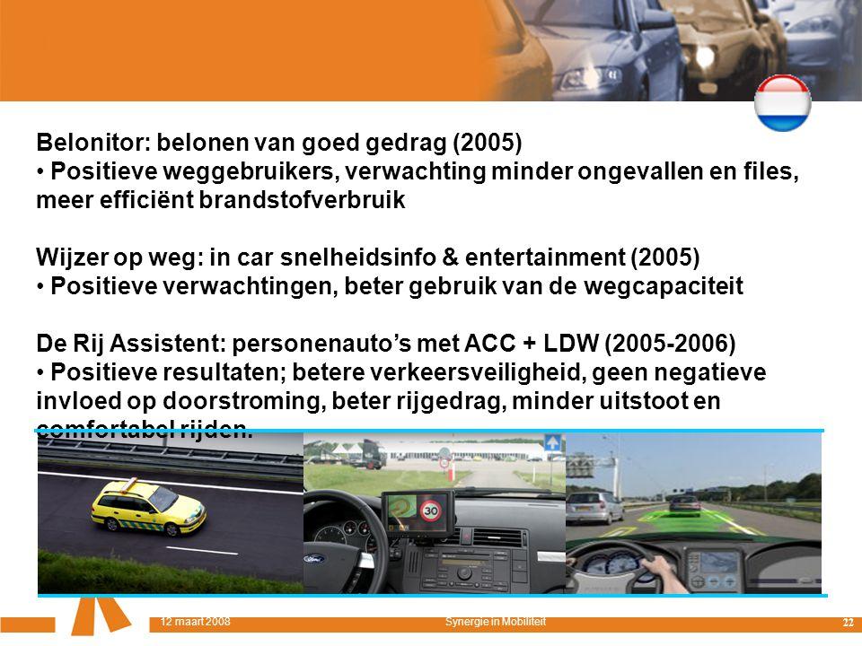 Belonitor: belonen van goed gedrag (2005) Positieve weggebruikers, verwachting minder ongevallen en files, meer efficiënt brandstofverbruik Wijzer op weg: in car snelheidsinfo & entertainment (2005) Positieve verwachtingen, beter gebruik van de wegcapaciteit De Rij Assistent: personenauto's met ACC + LDW (2005-2006) Positieve resultaten; betere verkeersveiligheid, geen negatieve invloed op doorstroming, beter rijgedrag, minder uitstoot en comfortabel rijden.