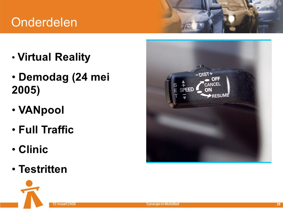 Onderdelen Virtual Reality Demodag (24 mei 2005) VANpool Full Traffic Clinic Testritten 29 12 maart 2008Synergie in Mobiliteit