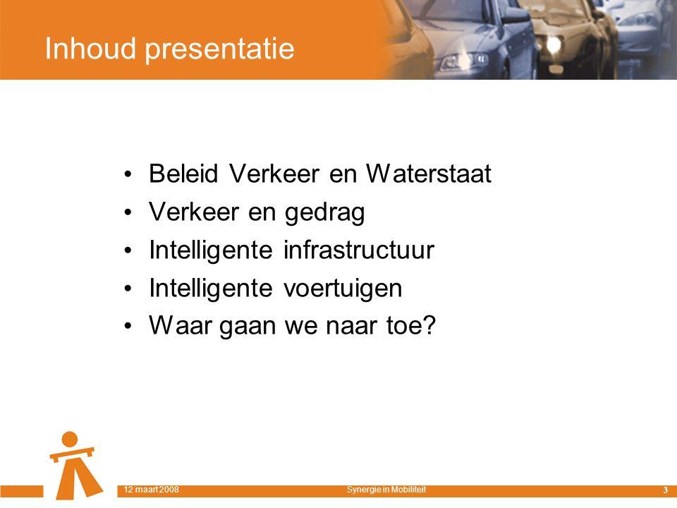Inhoud presentatie Beleid Verkeer en Waterstaat Verkeer en gedrag Intelligente infrastructuur Intelligente voertuigen Waar gaan we naar toe.