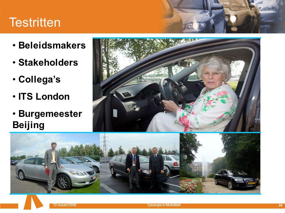 Testritten Beleidsmakers Stakeholders Collega's ITS London Burgemeester Beijing 44 12 maart 2008Synergie in Mobiliteit