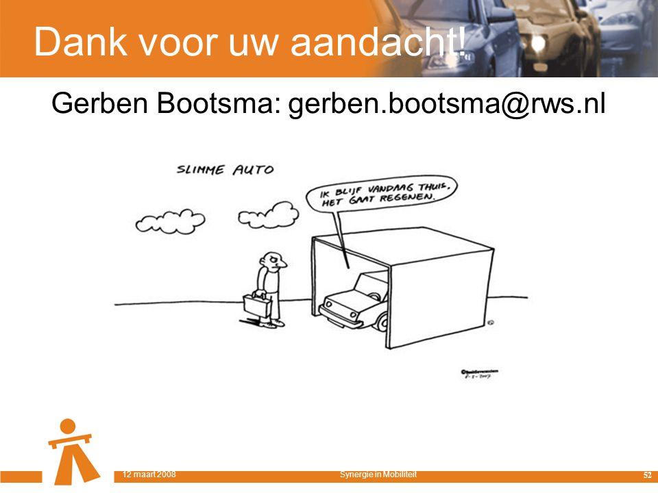 Dank voor uw aandacht! Gerben Bootsma: gerben.bootsma@rws.nl 52 12 maart 2008Synergie in Mobiliteit