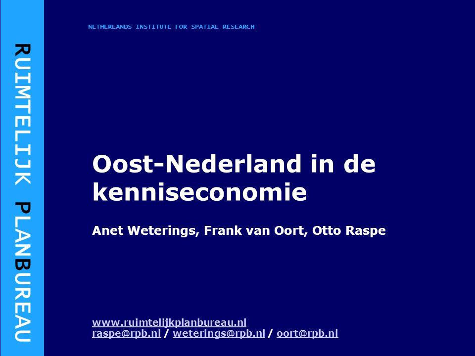 R UIMTELIJK P LAN B UREAU NETHERLANDS INSTITUTE FOR SPATIAL RESEARCH Oost-Nederland in de kenniseconomie Anet Weterings, Frank van Oort, Otto Raspe www.ruimtelijkplanbureau.nl raspe@rpb.nlraspe@rpb.nl / weterings@rpb.nl / oort@rpb.nlweterings@rpb.nloort@rpb.nl