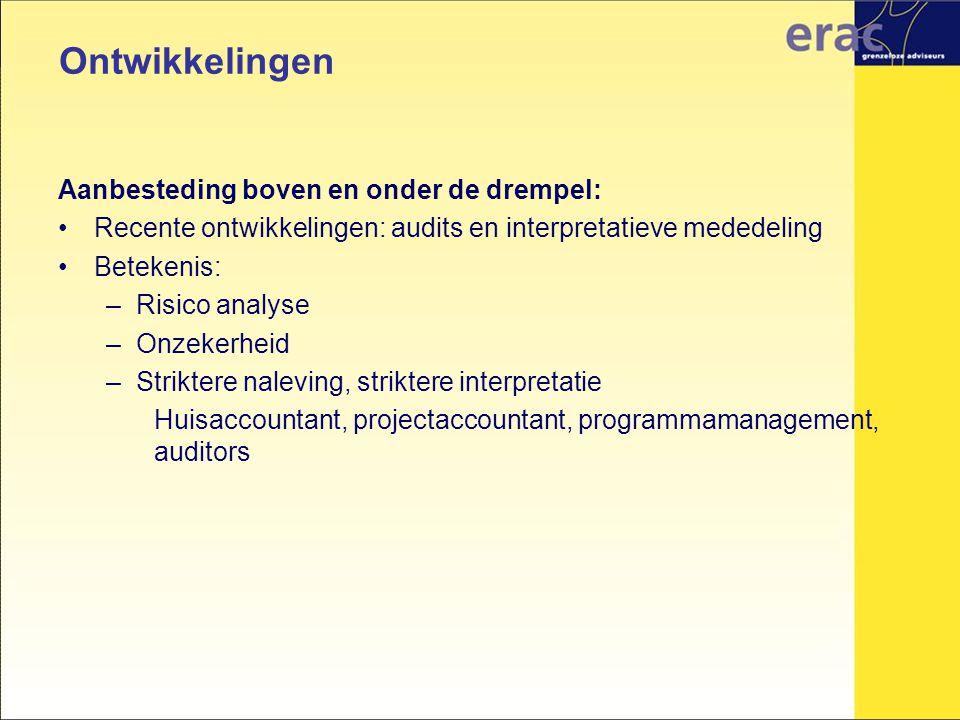 Aanbesteding boven en onder de drempel: Recente ontwikkelingen: audits en interpretatieve mededeling Betekenis: –Risico analyse –Onzekerheid –Strikter