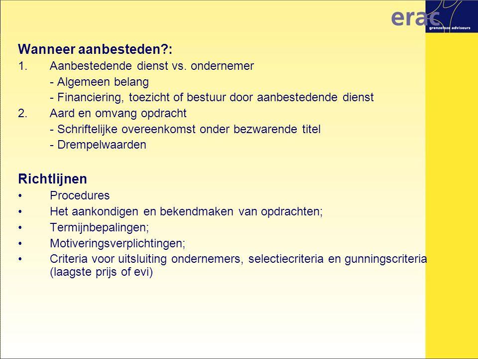 Wanneer aanbesteden?: 1.Aanbestedende dienst vs. ondernemer - Algemeen belang - Financiering, toezicht of bestuur door aanbestedende dienst 2. Aard en