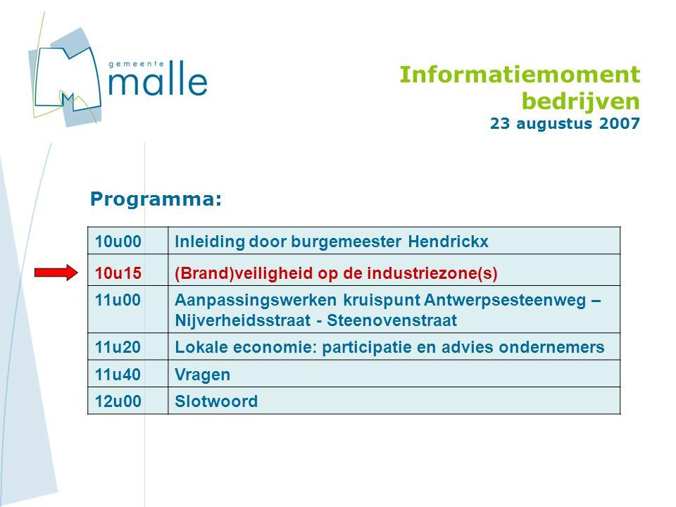 Informatiemoment bedrijven 23 augustus 2007 Programma: 10u00Inleiding door burgemeester Hendrickx 10u15(Brand)veiligheid op de industriezone(s) 11u00
