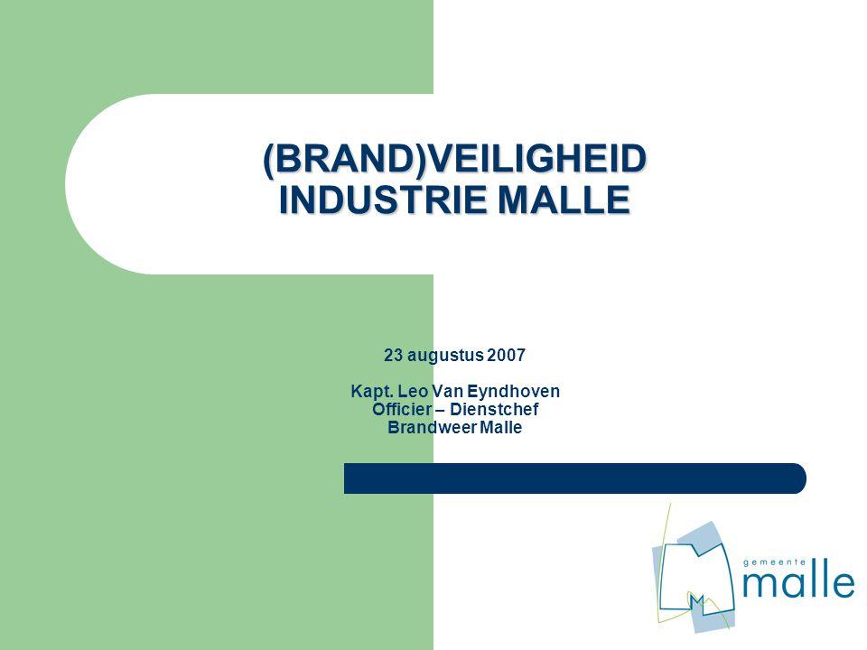 (BRAND)VEILIGHEID INDUSTRIE MALLE (BRAND)VEILIGHEID INDUSTRIE MALLE 23 augustus 2007 Kapt. Leo Van Eyndhoven Officier – Dienstchef Brandweer Malle