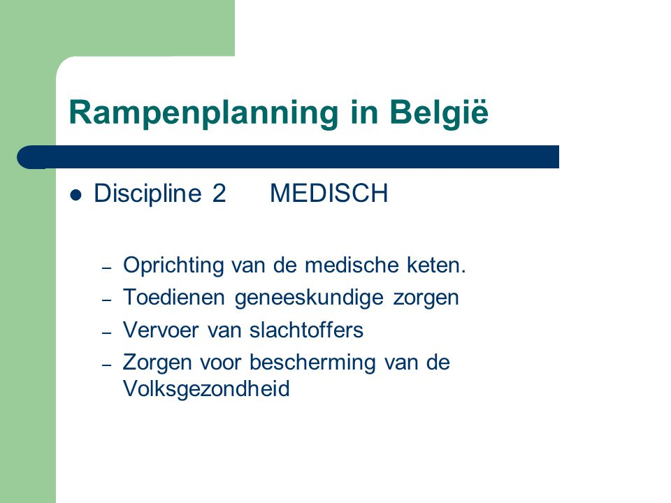 Rampenplanning in België Discipline 2 MEDISCH – Oprichting van de medische keten. – Toedienen geneeskundige zorgen – Vervoer van slachtoffers – Zorgen