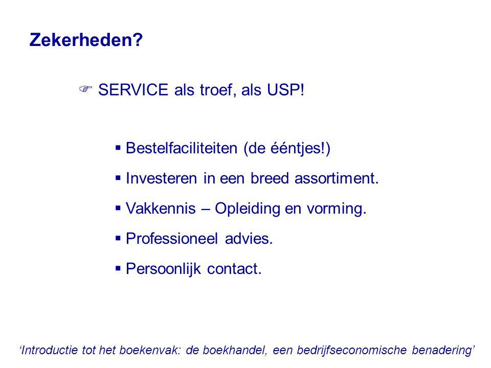Zekerheden?  SERVICE als troef, als USP!  Bestelfaciliteiten (de ééntjes!)  Investeren in een breed assortiment.  Vakkennis – Opleiding en vorming