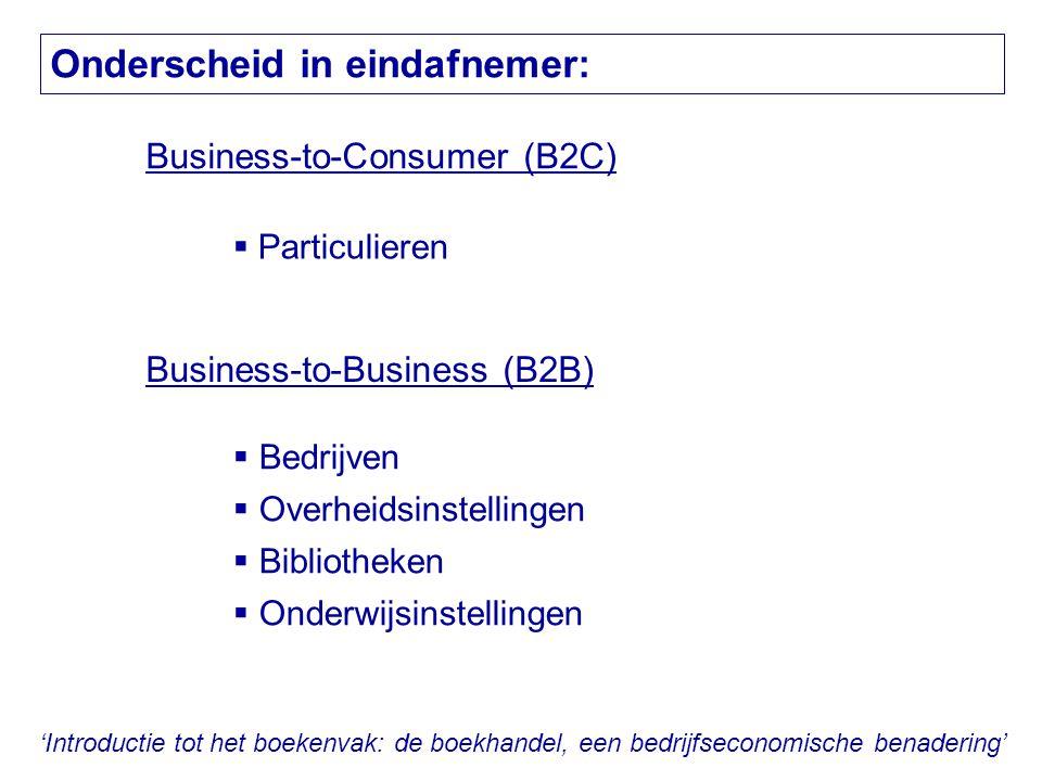 'Introductie tot het boekenvak: de boekhandel, een bedrijfseconomische benadering' Onderscheid in eindafnemer: Business-to-Consumer (B2C)  Particulie