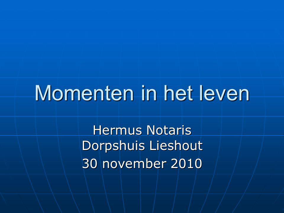 Momenten in het leven Hermus Notaris Dorpshuis Lieshout 30 november 2010