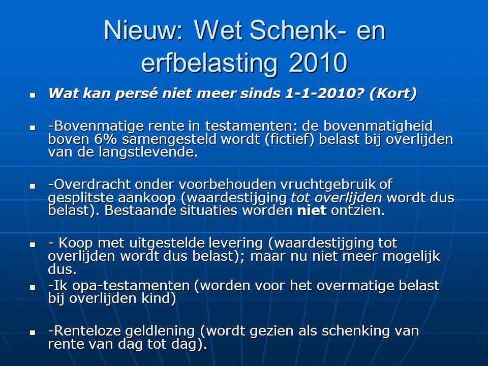 Nieuw: Wet Schenk- en erfbelasting 2010 Wat kan persé niet meer sinds 1-1-2010? (Kort) Wat kan persé niet meer sinds 1-1-2010? (Kort) -Bovenmatige ren