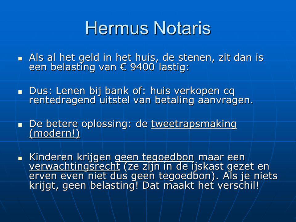 Hermus Notaris Als al het geld in het huis, de stenen, zit dan is een belasting van € 9400 lastig: Als al het geld in het huis, de stenen, zit dan is een belasting van € 9400 lastig: Dus: Lenen bij bank of: huis verkopen cq rentedragend uitstel van betaling aanvragen.