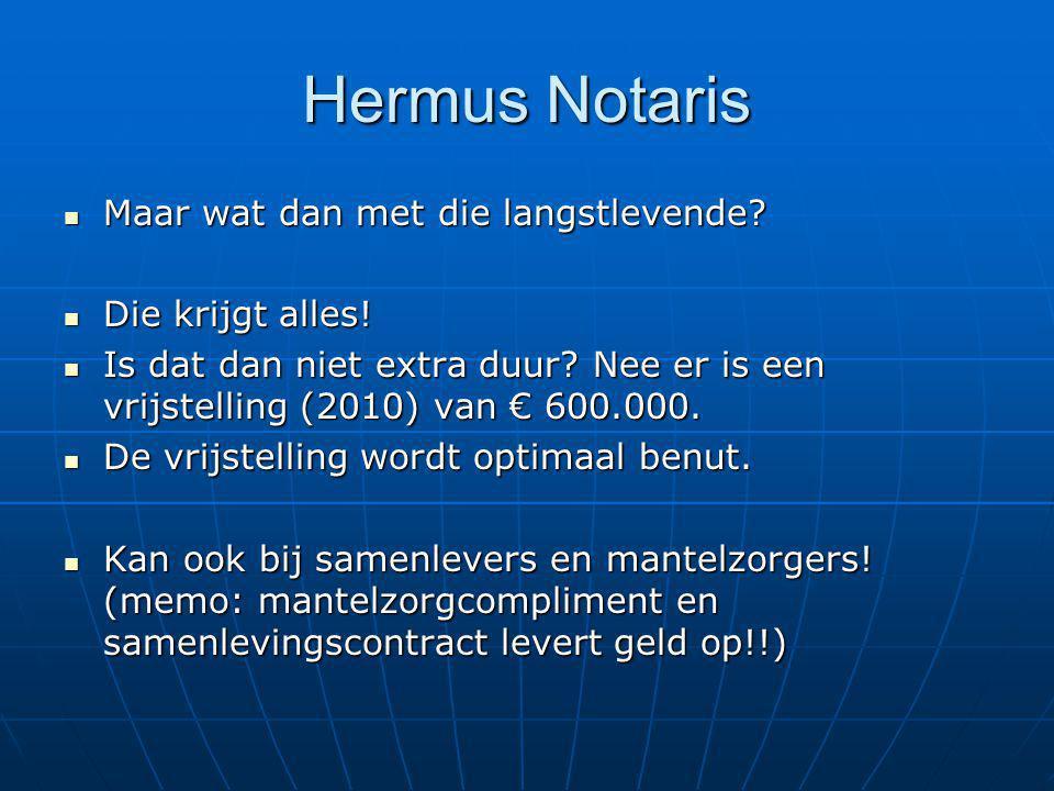 Hermus Notaris Maar wat dan met die langstlevende? Maar wat dan met die langstlevende? Die krijgt alles! Die krijgt alles! Is dat dan niet extra duur?