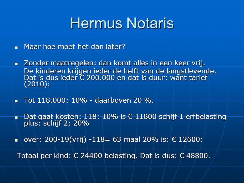 Hermus Notaris Maar hoe moet het dan later? Maar hoe moet het dan later? Zonder maatregelen: dan komt alles in een keer vrij. Zonder maatregelen: dan