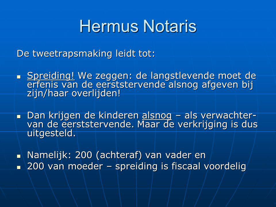 Hermus Notaris De tweetrapsmaking leidt tot: Spreiding! We zeggen: de langstlevende moet de erfenis van de eerststervende alsnog afgeven bij zijn/haar