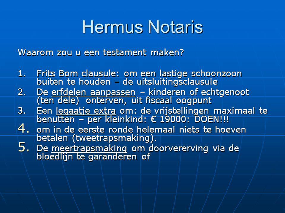 Hermus Notaris Waarom zou u een testament maken? 1.Frits Bom clausule: om een lastige schoonzoon buiten te houden – de uitsluitingsclausule 2. De erfd