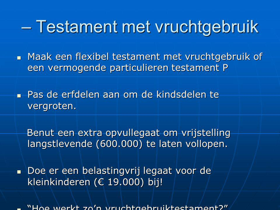 – Testament met vruchtgebruik Maak een flexibel testament met vruchtgebruik of een vermogende particulieren testament P Maak een flexibel testament me