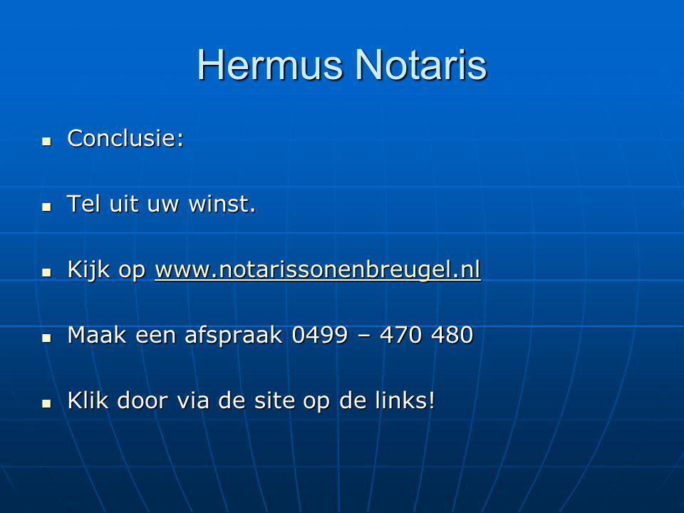 Hermus Notaris Conclusie: Conclusie: Tel uit uw winst. Tel uit uw winst. Kijk op www.notarissonenbreugel.nl Kijk op www.notarissonenbreugel.nlwww.nota