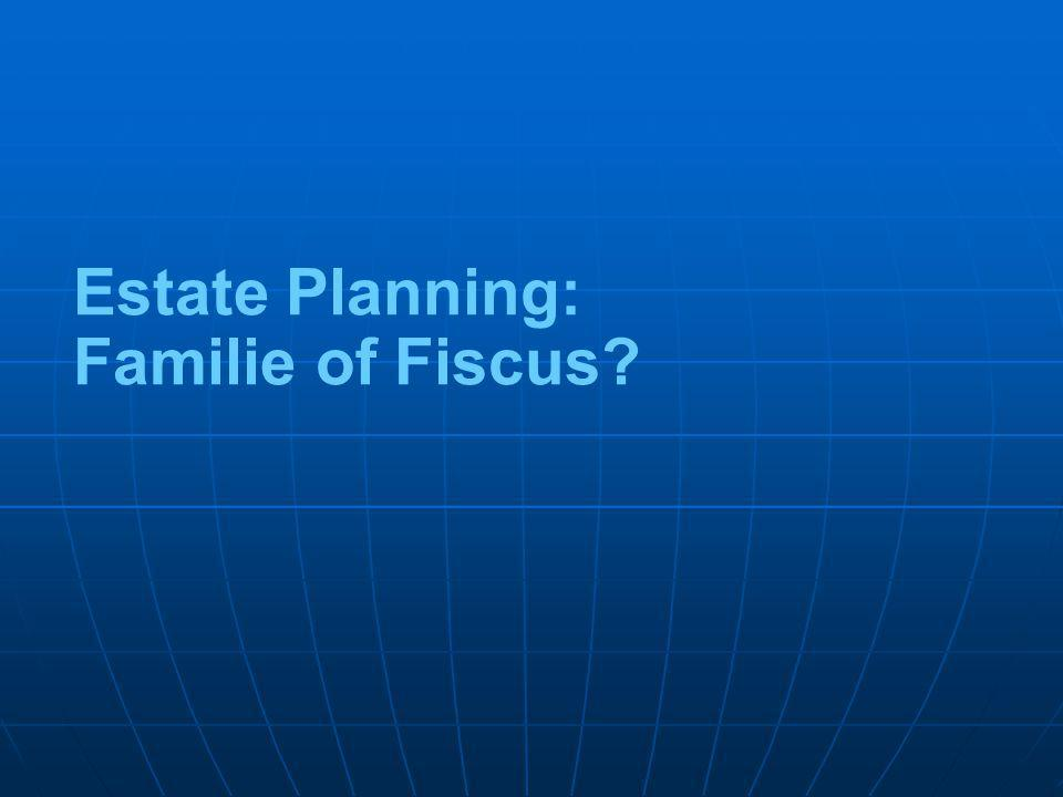 Estate Planning: Familie of Fiscus?
