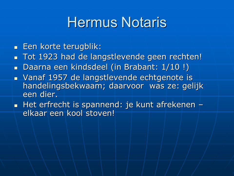 Hermus Notaris Een korte terugblik: Een korte terugblik: Tot 1923 had de langstlevende geen rechten! Tot 1923 had de langstlevende geen rechten! Daarn