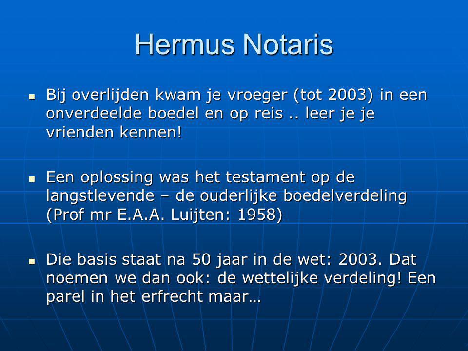 Hermus Notaris Bij overlijden kwam je vroeger (tot 2003) in een onverdeelde boedel en op reis.. leer je je vrienden kennen! Bij overlijden kwam je vro
