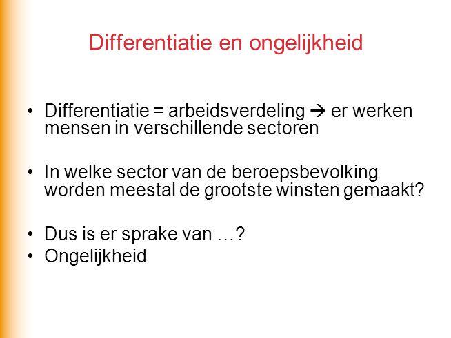 Differentiatie en ongelijkheid Differentiatie = arbeidsverdeling  er werken mensen in verschillende sectoren In welke sector van de beroepsbevolking