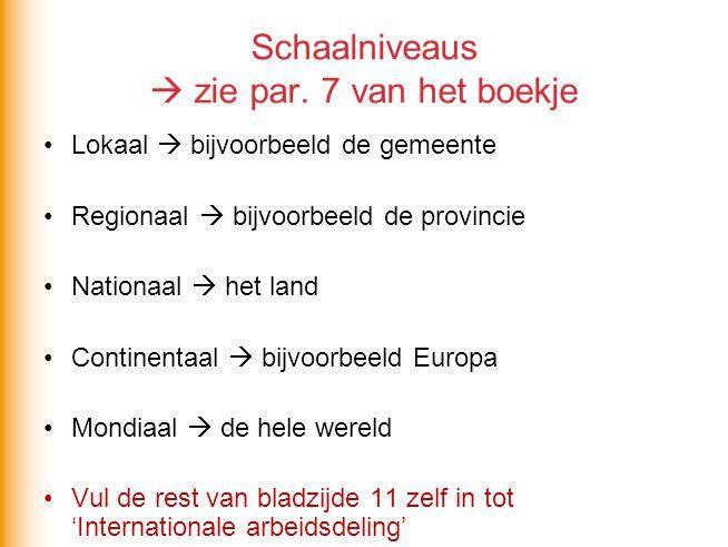 Schaalniveaus  zie par. 7 van het boekje Lokaal  bijvoorbeeld de gemeente Regionaal  bijvoorbeeld de provincie Nationaal  het land Continentaal 