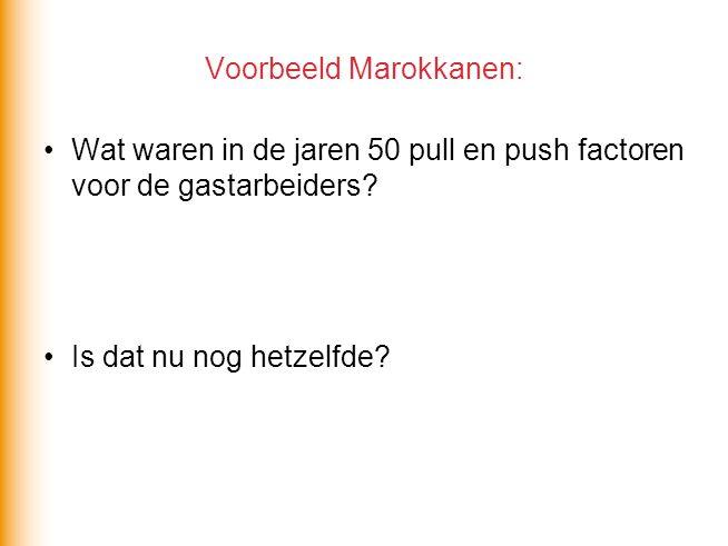Voorbeeld Marokkanen: Wat waren in de jaren 50 pull en push factoren voor de gastarbeiders? Is dat nu nog hetzelfde?