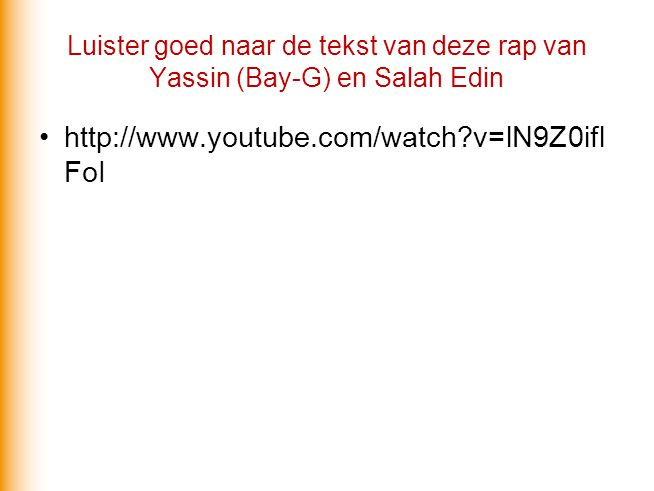 Luister goed naar de tekst van deze rap van Yassin (Bay-G) en Salah Edin http://www.youtube.com/watch?v=lN9Z0ifl FoI