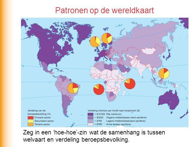 Patronen op de wereldkaart Zeg in een 'hoe-hoe'-zin wat de samenhang is tussen welvaart en verdeling beroepsbevolking.