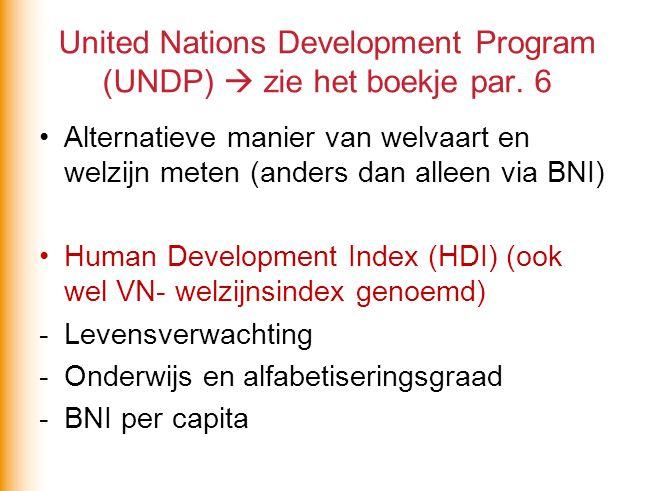 United Nations Development Program (UNDP)  zie het boekje par. 6 Alternatieve manier van welvaart en welzijn meten (anders dan alleen via BNI) Human