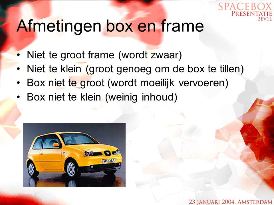 Afmetingen box en frame Niet te groot frame (wordt zwaar) Niet te klein (groot genoeg om de box te tillen) Box niet te groot (wordt moeilijk vervoeren