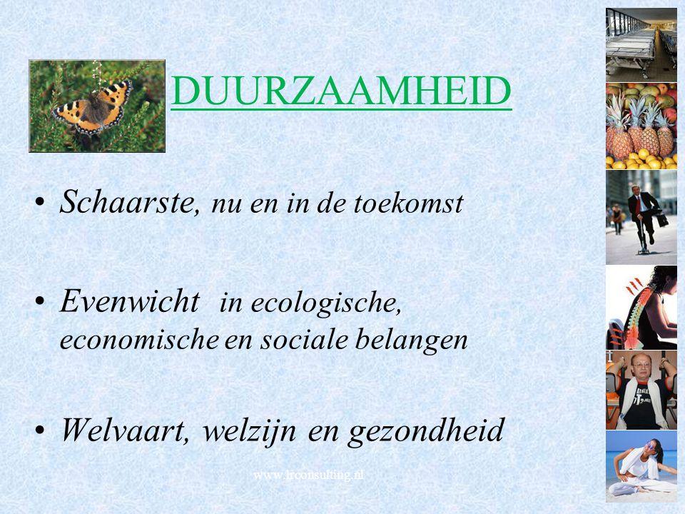 DUURZAAMHEID Schaarste, nu en in de toekomst Evenwicht in ecologische, economische en sociale belangen Welvaart, welzijn en gezondheid www.lrconsultin