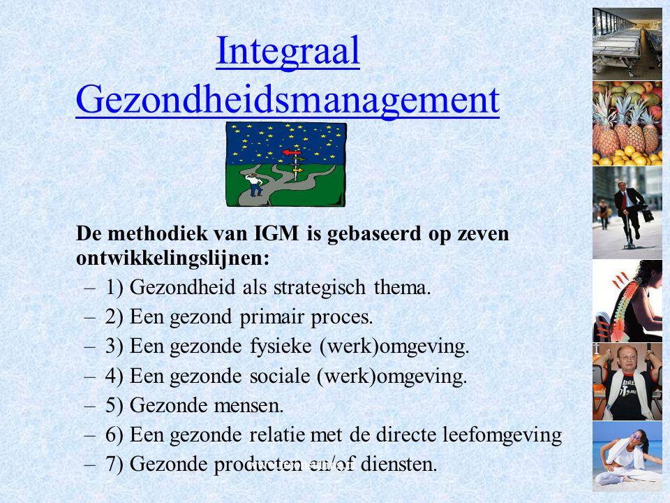 Integraal Gezondheidsmanagement De methodiek van IGM is gebaseerd op zeven ontwikkelingslijnen: –1) Gezondheid als strategisch thema. –2) Een gezond p