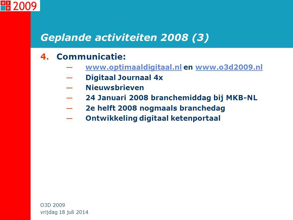 vrijdag 18 juli 2014 O3D 2009 Geplande activiteiten 2008 (3) 4. Communicatie: —www.optimaaldigitaal.nl en www.o3d2009.nlwww.optimaaldigitaal.nlwww.o3d