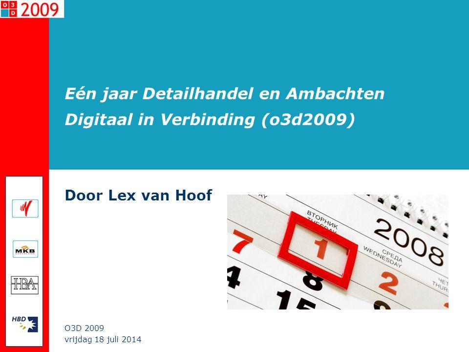 vrijdag 18 juli 2014 O3D 2009 Eén jaar Detailhandel en Ambachten Digitaal in Verbinding (o3d2009) Door Lex van Hoof