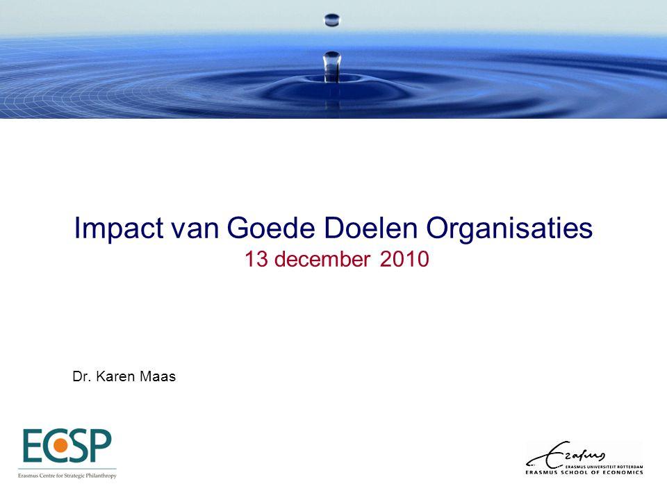 Impact van Goede Doelen Organisaties 13 december 2010 Dr. Karen Maas