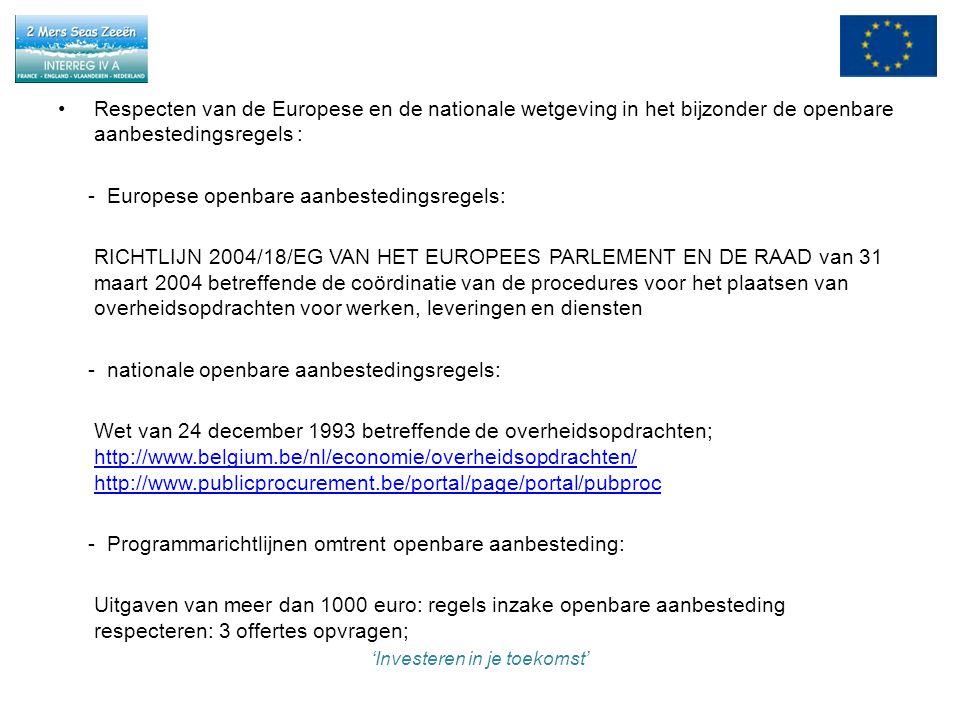 Respecten van de Europese en de nationale wetgeving in het bijzonder de openbare aanbestedingsregels : - Europese openbare aanbestedingsregels: RICHTLIJN 2004/18/EG VAN HET EUROPEES PARLEMENT EN DE RAAD van 31 maart 2004 betreffende de coördinatie van de procedures voor het plaatsen van overheidsopdrachten voor werken, leveringen en diensten - nationale openbare aanbestedingsregels: Wet van 24 december 1993 betreffende de overheidsopdrachten; http://www.belgium.be/nl/economie/overheidsopdrachten/ http://www.publicprocurement.be/portal/page/portal/pubproc http://www.belgium.be/nl/economie/overheidsopdrachten/ http://www.publicprocurement.be/portal/page/portal/pubproc - Programmarichtlijnen omtrent openbare aanbesteding: Uitgaven van meer dan 1000 euro: regels inzake openbare aanbesteding respecteren: 3 offertes opvragen; 'Investeren in je toekomst'