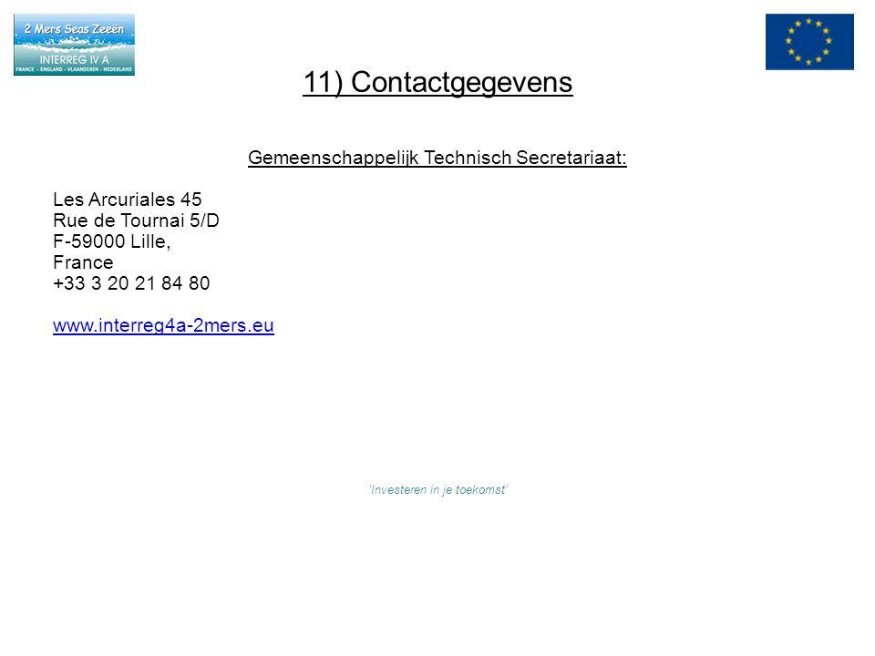 11) Contactgegevens Gemeenschappelijk Technisch Secretariaat: Les Arcuriales 45 Rue de Tournai 5/D F-59000 Lille, France +33 3 20 21 84 80 www.interreg4a-2mers.eu 'Investeren in je toekomst'