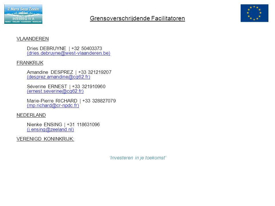 Grensoverschrijdende Facilitatoren VLAANDEREN Dries DEBRUYNE | +32 50403373 (dries.debruyne@west-vlaanderen.be) FRANKRIJK Amandine DESPREZ | +33 321219207 (desprez.amandine@cg62.fr) Séverine ERNEST | +33 321910960 (ernest.severine@cg62.fr) Marie-Pierre RICHARD | +33 328827079 (mp.richard@cr-npdc.fr) NEDERLAND Nienke ENSING | +31 118631096 (j.ensing@zeeland.nl) VERENIGD KONINKRIJK: 'Investeren in je toekomst'