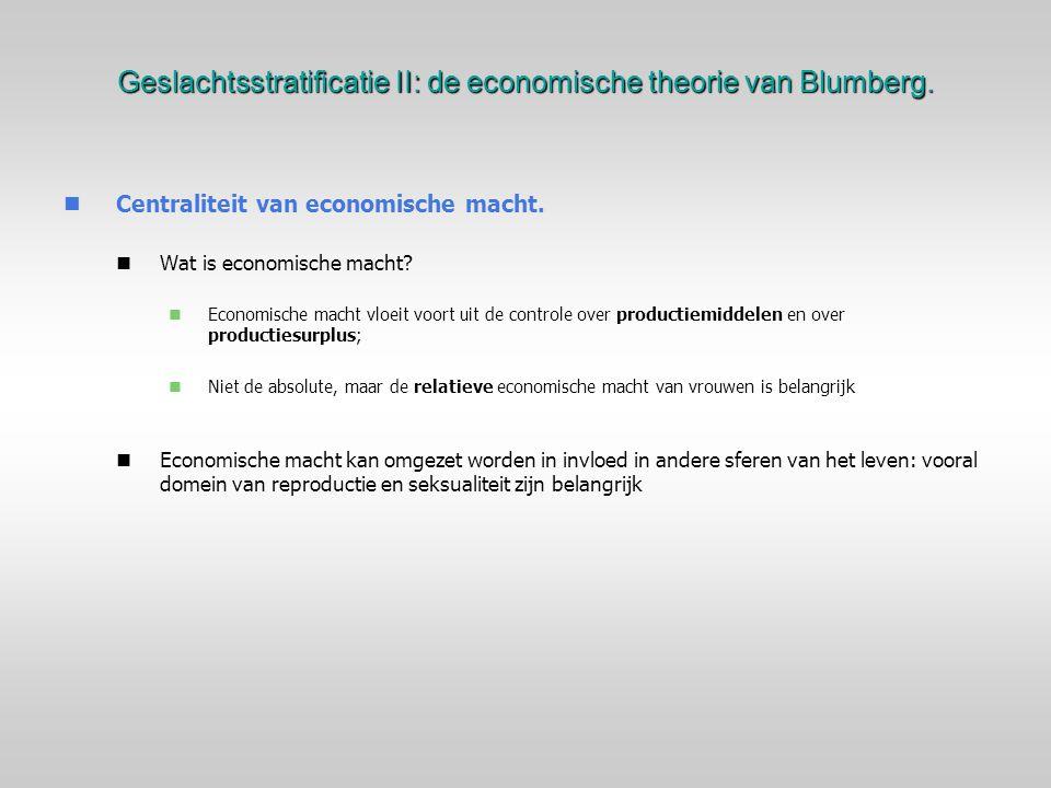 Geslachtsstratificatie II: de economische theorie van Blumberg. Centraliteit van economische macht. Wat is economische macht? Economische macht vloeit