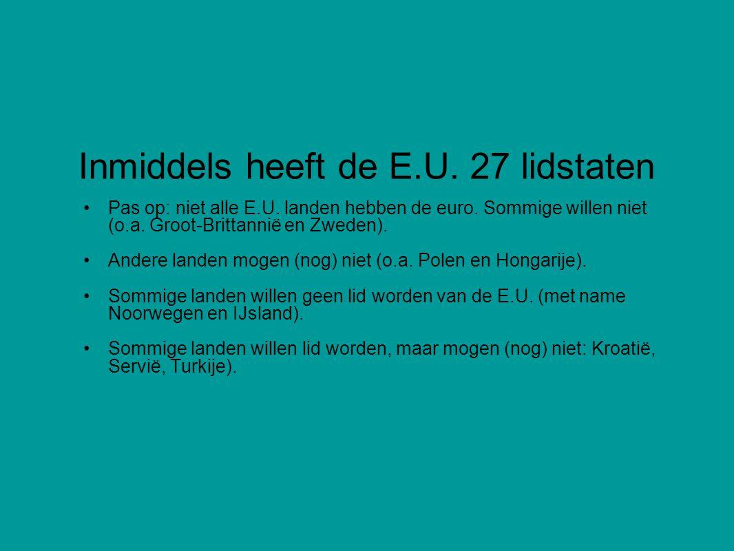 Inmiddels heeft de E.U. 27 lidstaten Pas op: niet alle E.U.